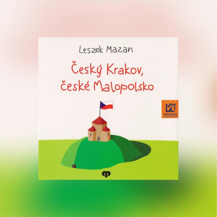 Leszek Mazan - Český Krakov, české Malopolsko (Překlad: Agnieszka Buchtová)